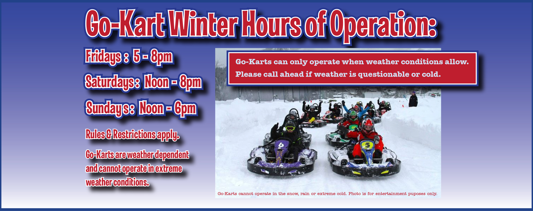 Call ahead if weather is questionable or cold.